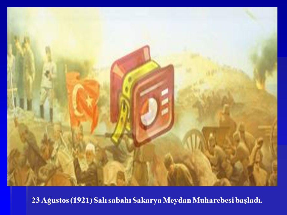 23 Ağustos (1921) Salı sabahı Sakarya Meydan Muharebesi başladı.