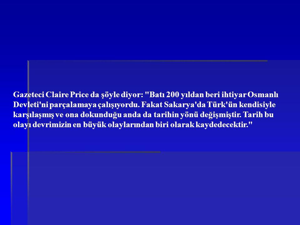 Gazeteci Claire Price da şöyle diyor: Batı 200 yıldan beri ihtiyar Osmanlı Devleti ni parçalamaya çalışıyordu.