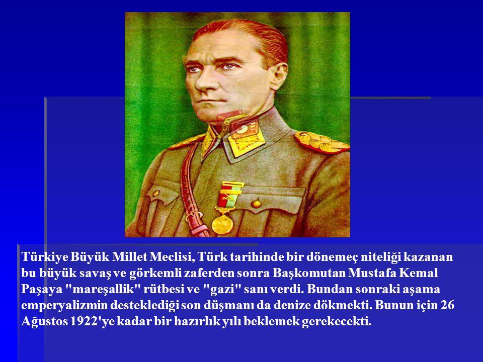 Türkiye Büyük Millet Meclisi, Türk tarihinde bir dönemeç niteliği kazanan bu büyük savaş ve görkemli zaferden sonra Başkomutan Mustafa Kemal Paşaya mareşallik rütbesi ve gazi sanı verdi.