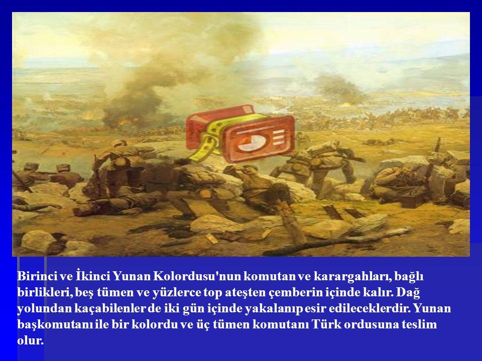 Birinci ve İkinci Yunan Kolordusu nun komutan ve karargahları, bağlı birlikleri, beş tümen ve yüzlerce top ateşten çemberin içinde kalır.