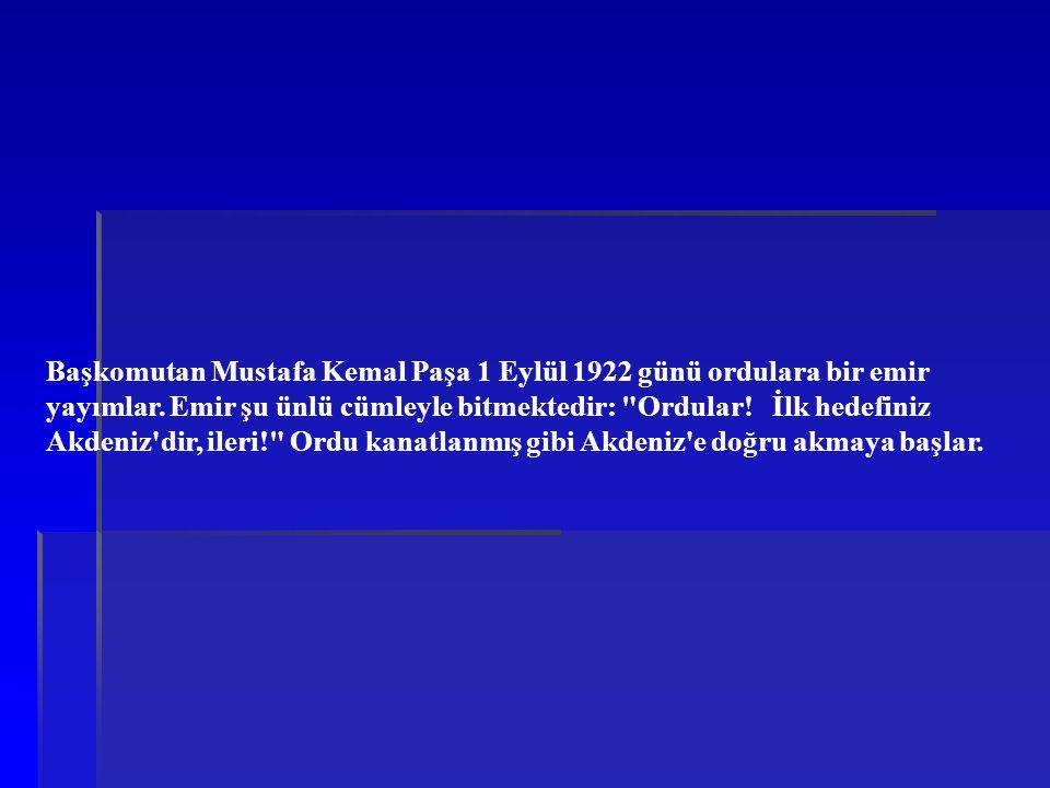 Başkomutan Mustafa Kemal Paşa 1 Eylül 1922 günü ordulara bir emir yayımlar.