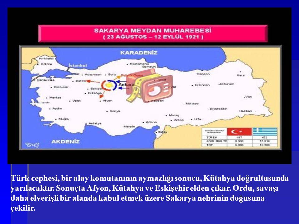 Türk cephesi, bir alay komutanının aymazlığı sonucu, Kütahya doğrultusunda yarılacaktır. Sonuçta Afyon, Kütahya ve Eskişehir elden çıkar. Ordu, savaşı daha elverişli bir alanda kabul etmek üzere Sakarya nehrinin doğusuna çekilir.