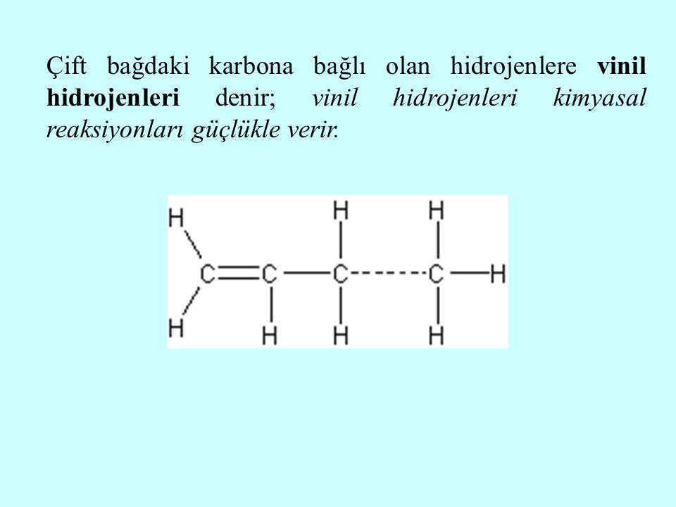 Çift bağdaki karbona bağlı olan hidrojenlere vinil hidrojenleri denir; vinil hidrojenleri kimyasal reaksiyonları güçlükle verir.
