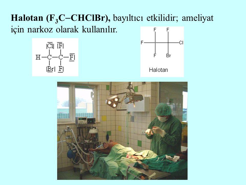 Halotan (F3CCHClBr), bayıltıcı etkilidir; ameliyat için narkoz olarak kullanılır.