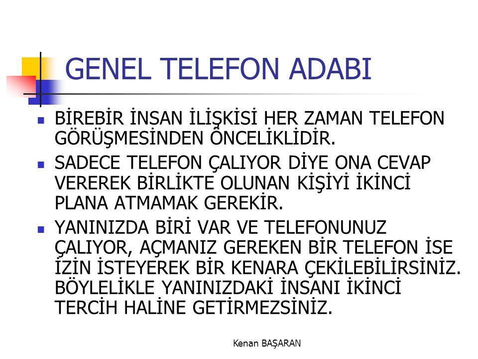 GENEL TELEFON ADABI BİREBİR İNSAN İLİŞKİSİ HER ZAMAN TELEFON GÖRÜŞMESİNDEN ÖNCELİKLİDİR.