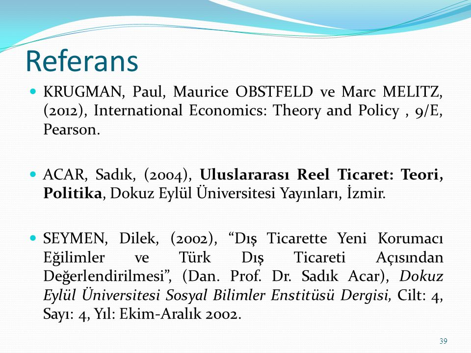 Referans KRUGMAN, Paul, Maurice OBSTFELD ve Marc MELITZ, (2012), International Economics: Theory and Policy , 9/E, Pearson.