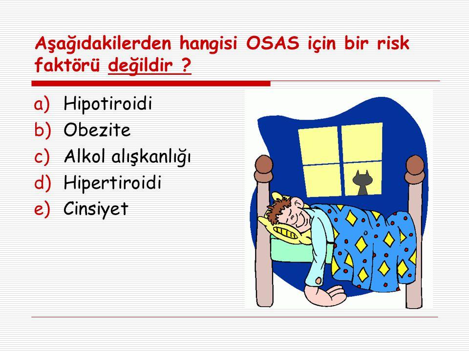 Aşağıdakilerden hangisi OSAS için bir risk faktörü değildir