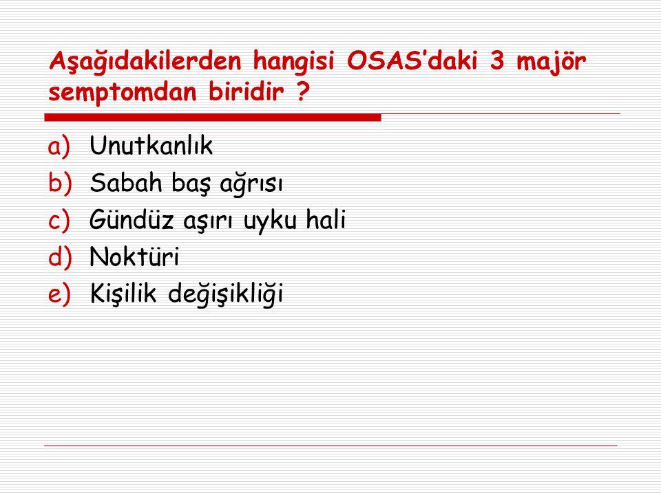 Aşağıdakilerden hangisi OSAS'daki 3 majör semptomdan biridir