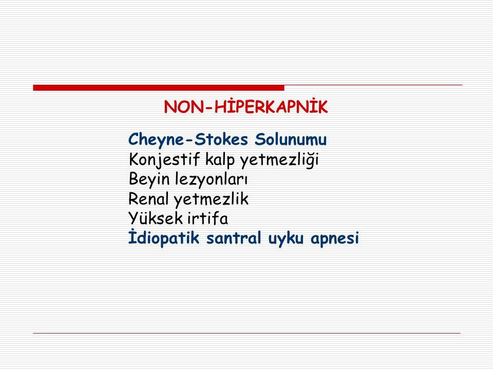 NON-HİPERKAPNİK Cheyne-Stokes Solunumu. Konjestif kalp yetmezliği. Beyin lezyonları. Renal yetmezlik.