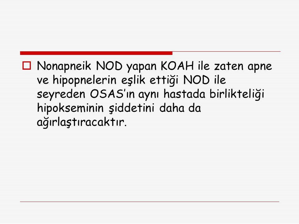 Nonapneik NOD yapan KOAH ile zaten apne ve hipopnelerin eşlik ettiği NOD ile seyreden OSAS'ın aynı hastada birlikteliği hipokseminin şiddetini daha da ağırlaştıracaktır.