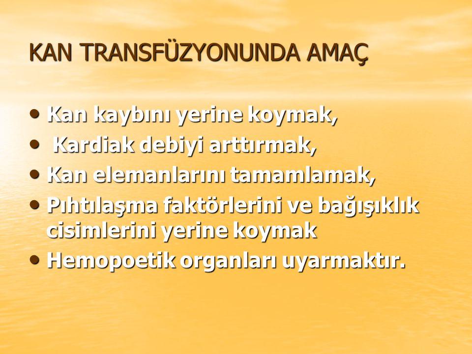 KAN TRANSFÜZYONUNDA AMAÇ