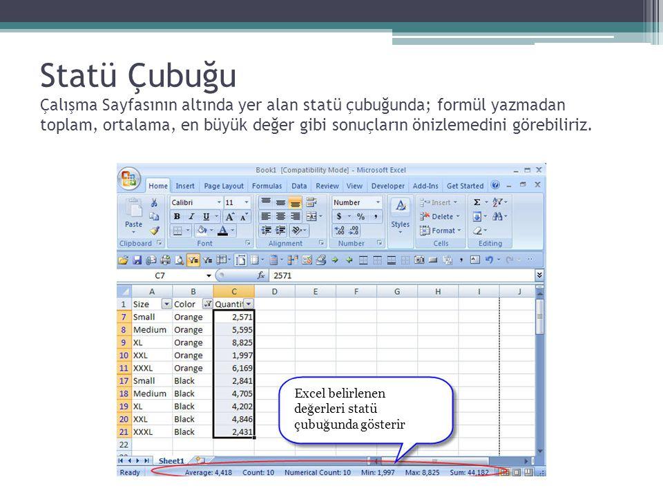 Statü Çubuğu Çalışma Sayfasının altında yer alan statü çubuğunda; formül yazmadan toplam, ortalama, en büyük değer gibi sonuçların önizlemedini görebiliriz.