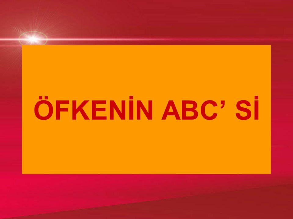 ÖFKENİN ABC' Sİ