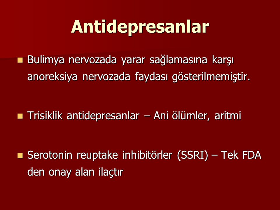 Antidepresanlar Bulimya nervozada yarar sağlamasına karşı anoreksiya nervozada faydası gösterilmemiştir.