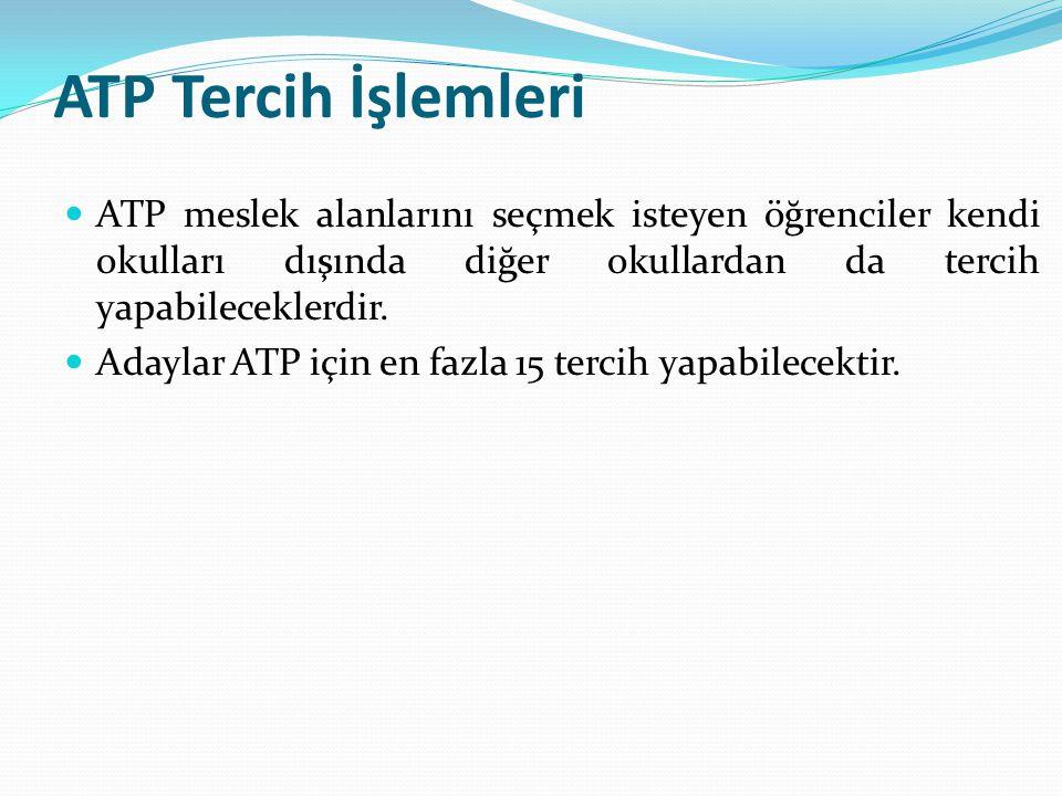 ATP Tercih İşlemleri ATP meslek alanlarını seçmek isteyen öğrenciler kendi okulları dışında diğer okullardan da tercih yapabileceklerdir.