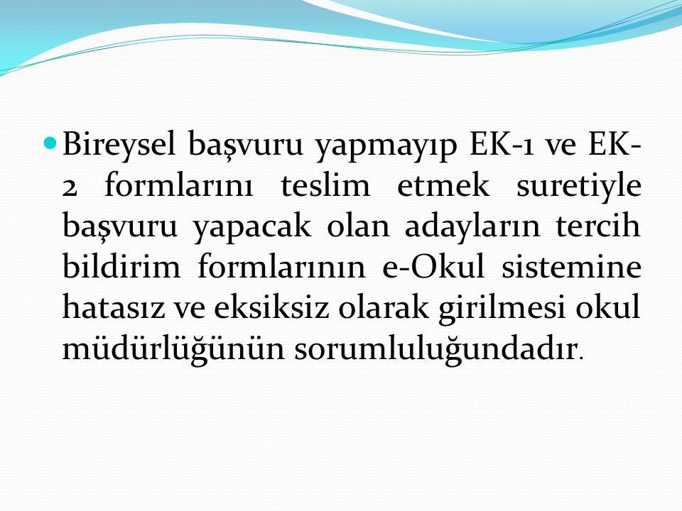 Bireysel başvuru yapmayıp EK-1 ve EK-2 formlarını teslim etmek suretiyle başvuru yapacak olan adayların tercih bildirim formlarının e-Okul sistemine hatasız ve eksiksiz olarak girilmesi okul müdürlüğünün sorumluluğundadır.