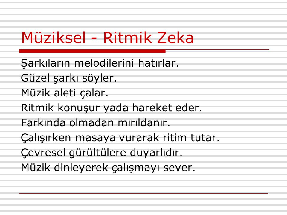 Müziksel - Ritmik Zeka Şarkıların melodilerini hatırlar.