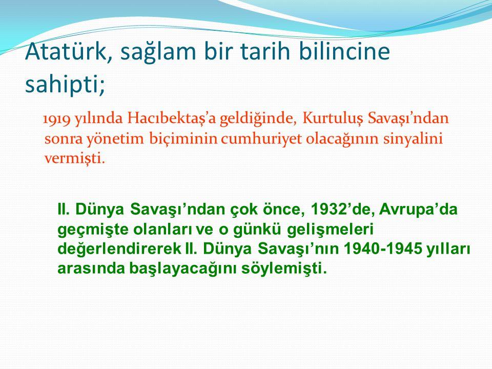 Atatürk, sağlam bir tarih bilincine sahipti;