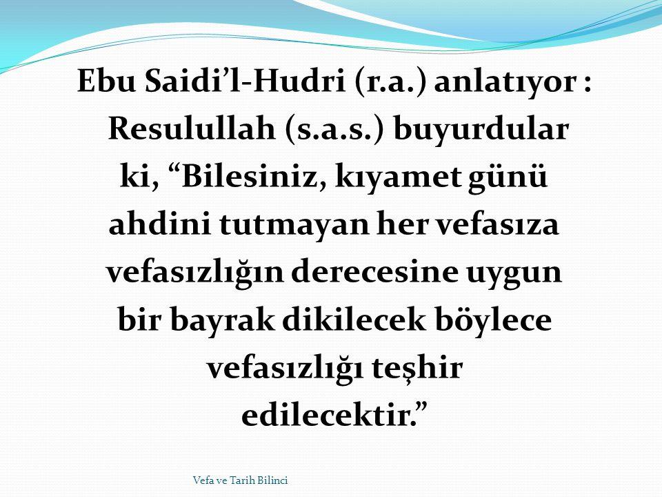 Ebu Saidi'l-Hudri (r. a. ) anlatıyor : Resulullah (s. a. s