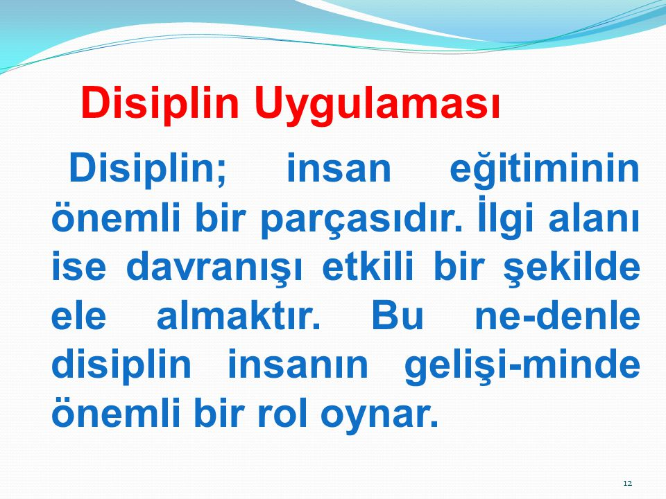 Disiplin Uygulaması Disiplin; insan eğitiminin önemli bir parçasıdır