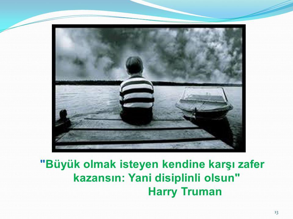 Büyük olmak isteyen kendine karşı zafer kazansın: Yani disiplinli olsun Harry Truman