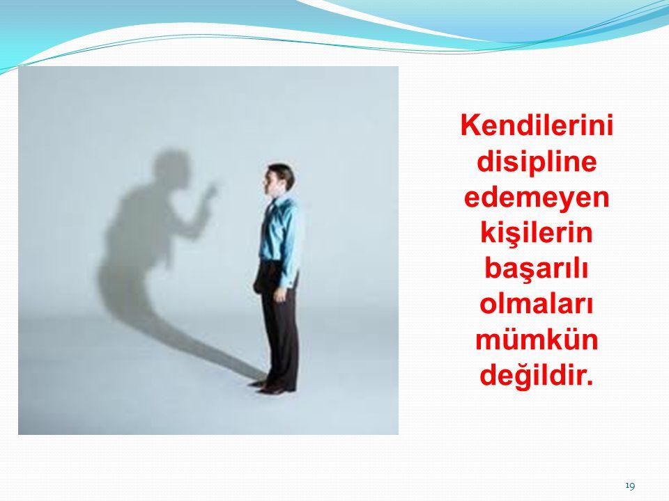 Kendilerini disipline edemeyen kişilerin başarılı olmaları mümkün değildir.