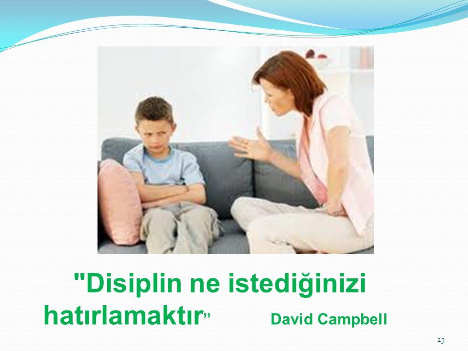 Disiplin ne istediğinizi hatırlamaktır David Campbell