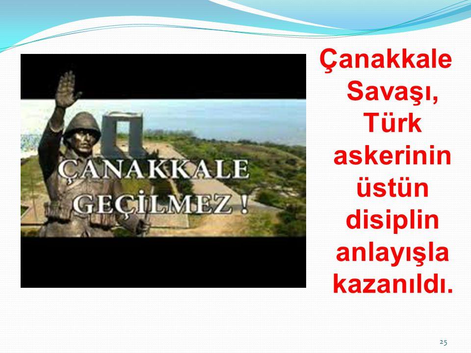 Çanakkale Savaşı, Türk askerinin üstün disiplin anlayışla kazanıldı.