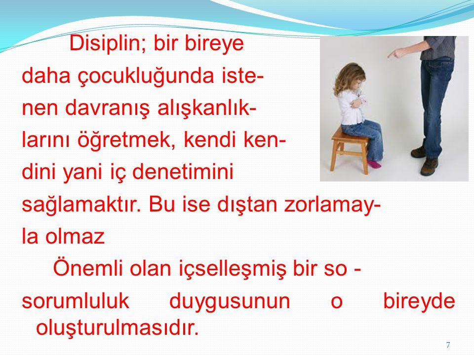 Disiplin; bir bireye daha çocukluğunda iste- nen davranış alışkanlık-