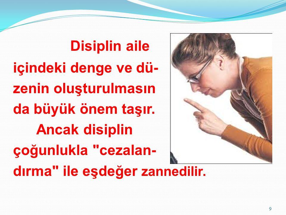 Disiplin aile içindeki denge ve dü- zenin oluşturulmasın