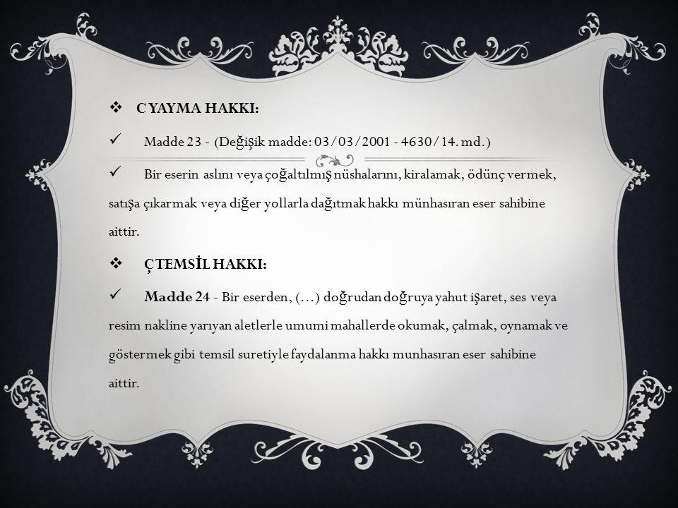 C YAYMA HAKKI: Madde 23 - (Değişik madde: 03/03/2001 - 4630/14. md.)