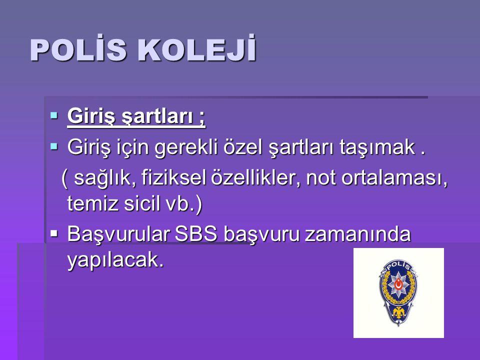 POLİS KOLEJİ Giriş şartları ;