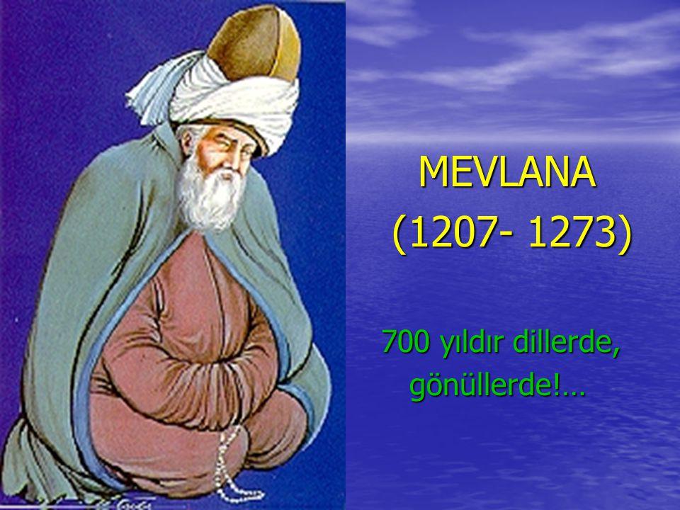 MEVLANA (1207- 1273) 700 yıldır dillerde, gönüllerde!…