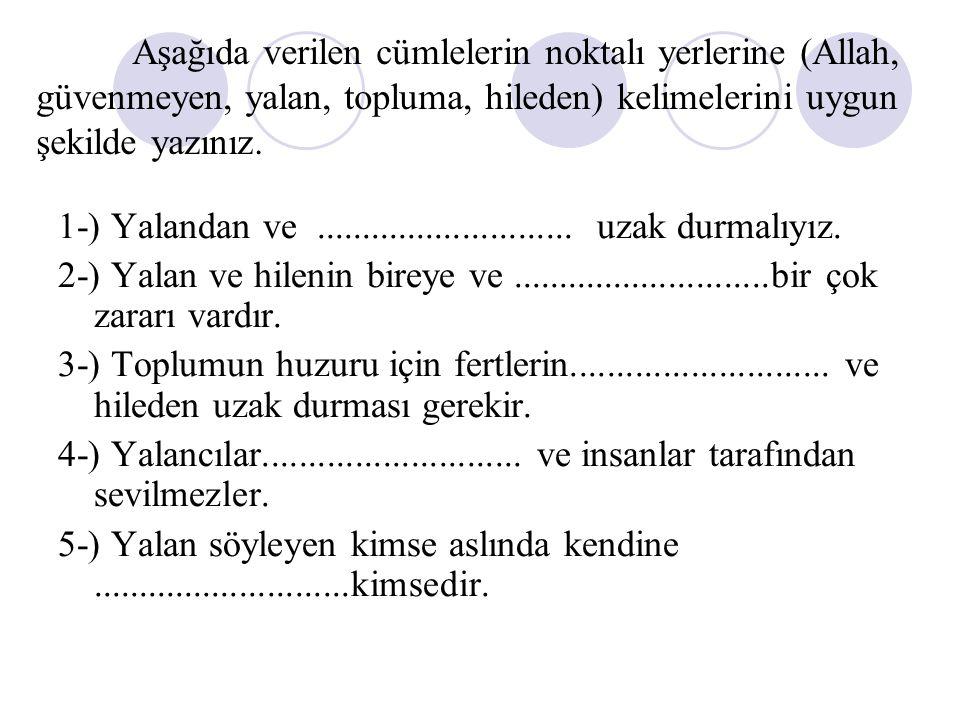 Aşağıda verilen cümlelerin noktalı yerlerine (Allah, güvenmeyen, yalan, topluma, hileden) kelimelerini uygun şekilde yazınız.