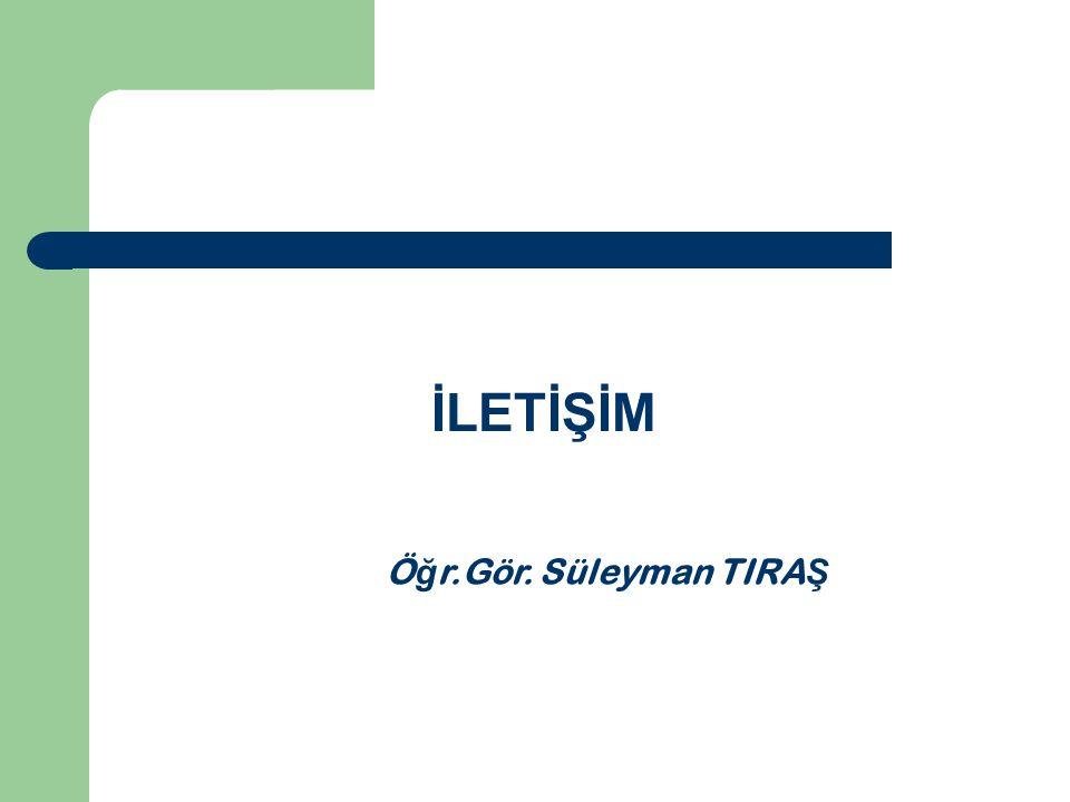 İLETİŞİM Öğr.Gör. Süleyman TIRAŞ