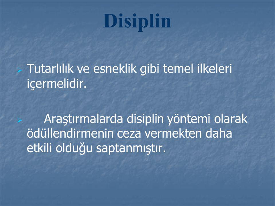 Disiplin Tutarlılık ve esneklik gibi temel ilkeleri içermelidir.