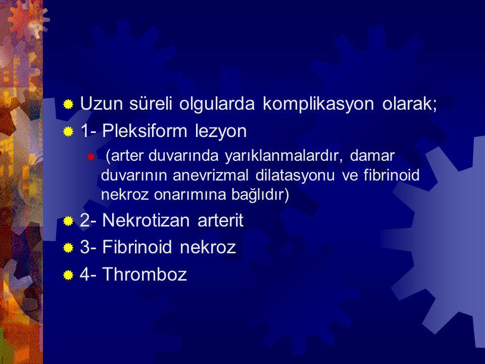 Uzun süreli olgularda komplikasyon olarak; 1- Pleksiform lezyon