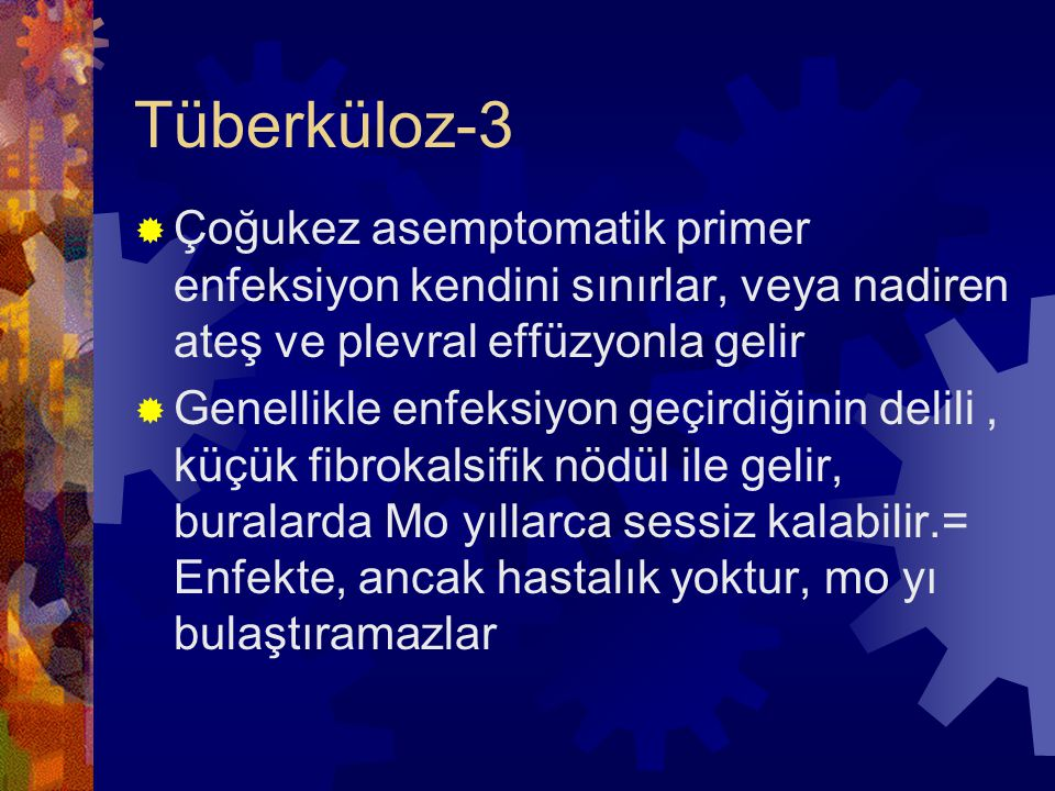 Tüberküloz-3 Çoğukez asemptomatik primer enfeksiyon kendini sınırlar, veya nadiren ateş ve plevral effüzyonla gelir.