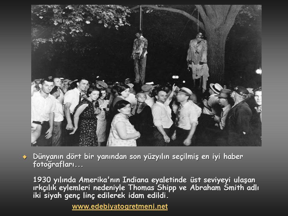 Dünyanın dört bir yanından son yüzyılın seçilmiş en iyi haber fotoğrafları... 1930 yılında Amerika nın Indiana eyaletinde üst seviyeyi ulaşan ırkçılık eylemleri nedeniyle Thomas Shipp ve Abraham Smith adlı iki siyah genç linç edilerek idam edildi.