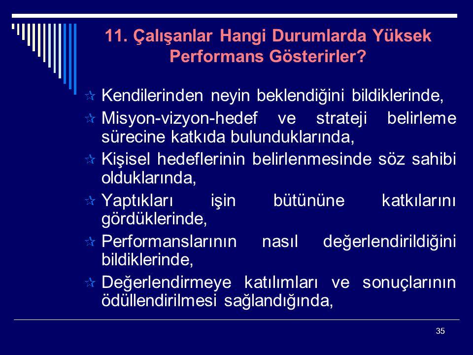 11. Çalışanlar Hangi Durumlarda Yüksek Performans Gösterirler
