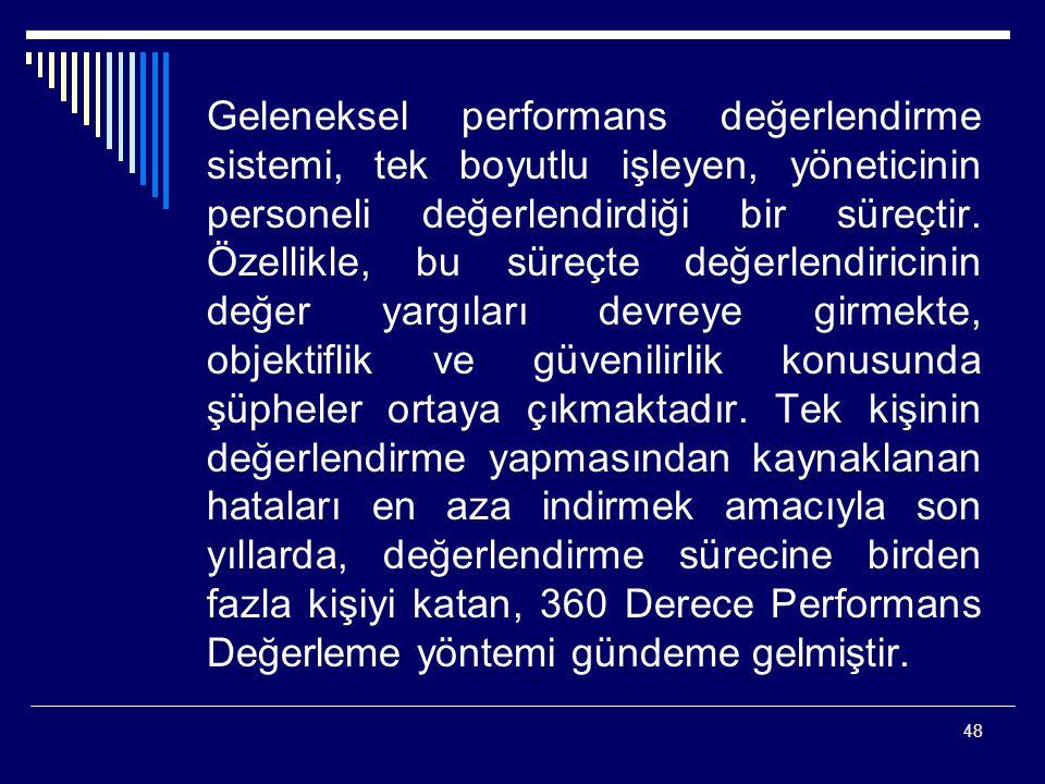 Geleneksel performans değerlendirme sistemi, tek boyutlu işleyen, yöneticinin personeli değerlendirdiği bir süreçtir.