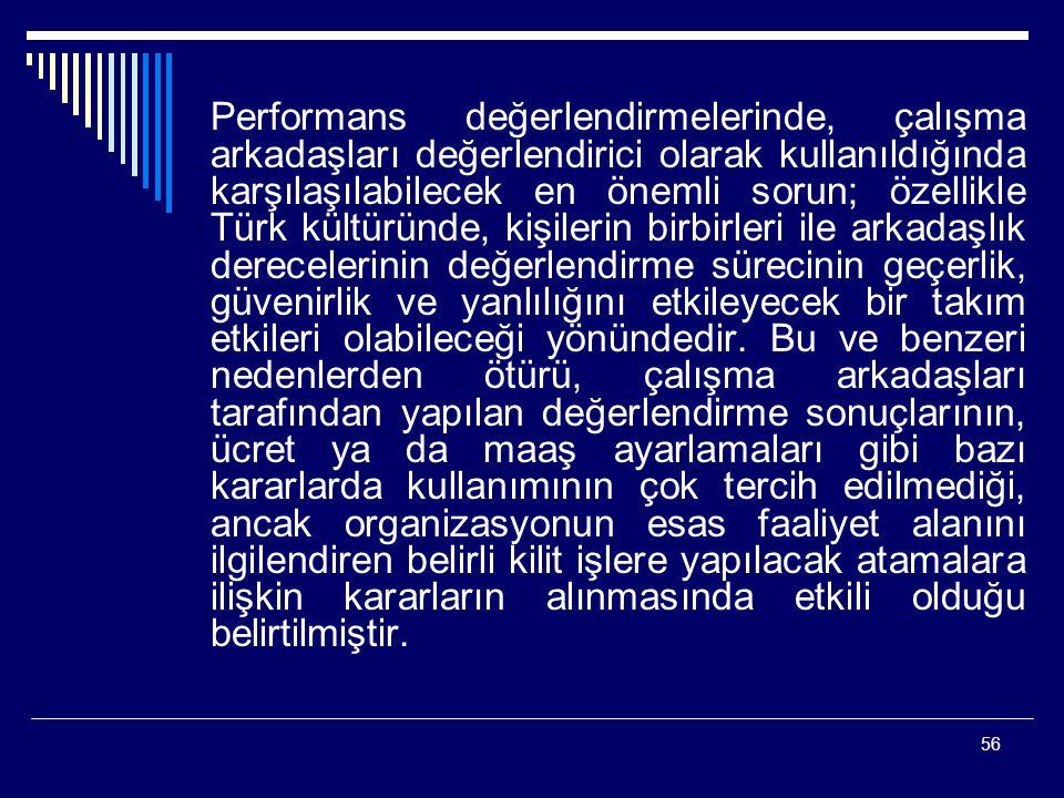 Performans değerlendirmelerinde, çalışma arkadaşları değerlendirici olarak kullanıldığında karşılaşılabilecek en önemli sorun; özellikle Türk kültüründe, kişilerin birbirleri ile arkadaşlık derecelerinin değerlendirme sürecinin geçerlik, güvenirlik ve yanlılığını etkileyecek bir takım etkileri olabileceği yönündedir.