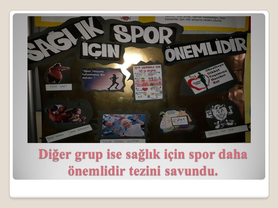 Diğer grup ise sağlık için spor daha önemlidir tezini savundu.