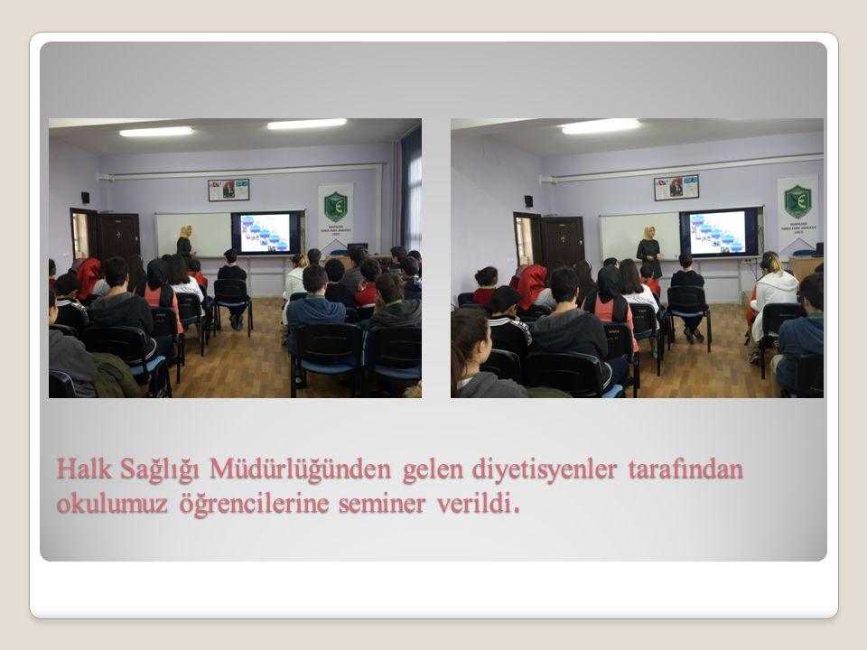 Halk Sağlığı Müdürlüğünden gelen diyetisyenler tarafından okulumuz öğrencilerine seminer verildi.