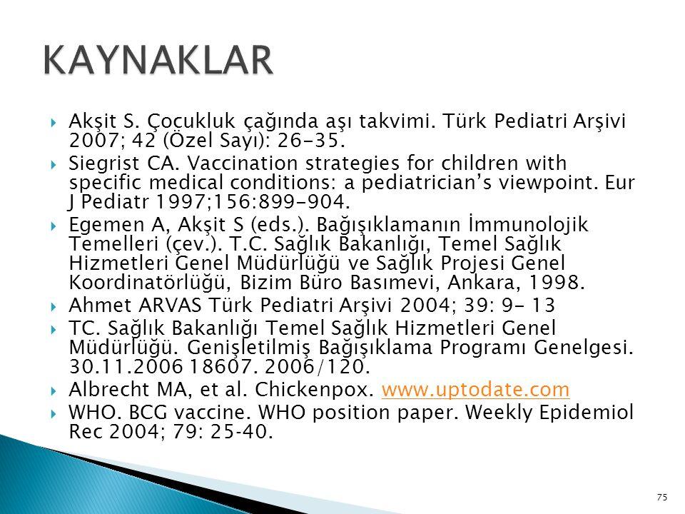 KAYNAKLAR Akşit S. Çocukluk çağında aşı takvimi. Türk Pediatri Arşivi 2007; 42 (Özel Sayı): 26-35.