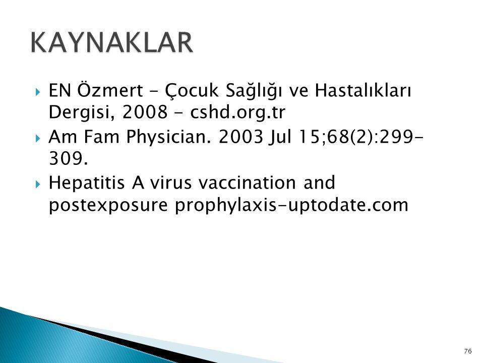 KAYNAKLAR EN Özmert - Çocuk Sağlığı ve Hastalıkları Dergisi, 2008 - cshd.org.tr. Am Fam Physician. 2003 Jul 15;68(2):299- 309.
