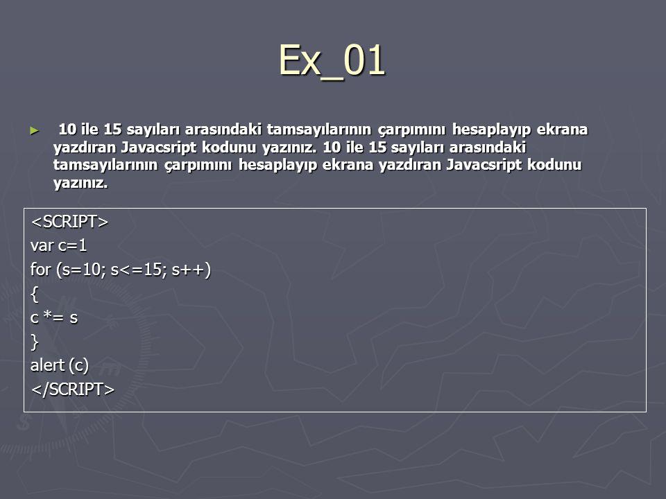 Ex_01 <SCRIPT> var c=1 for (s=10; s<=15; s++) { c *= s }