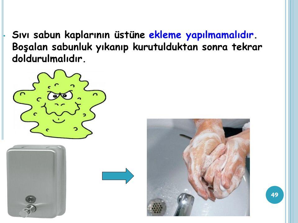 Sıvı sabun kaplarının üstüne ekleme yapılmamalıdır