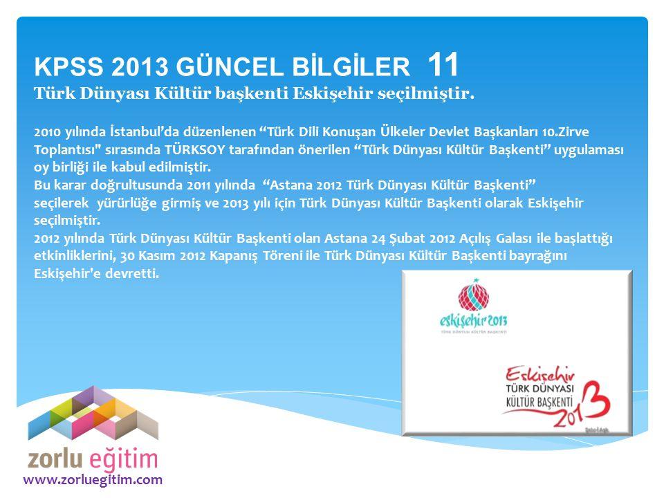 KPSS 2013 GÜNCEL BİLGİLER 11 Türk Dünyası Kültür başkenti Eskişehir seçilmiştir.