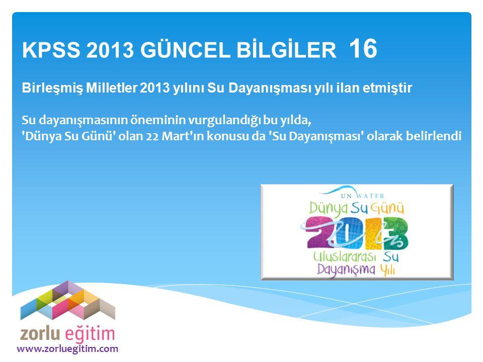 KPSS 2013 GÜNCEL BİLGİLER 16 Birleşmiş Milletler 2013 yılını Su Dayanışması yılı ilan etmiştir. Su dayanışmasının öneminin vurgulandığı bu yılda,